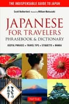 Japanese for Travelers Phrasebook & Dictionary - Useful Phrases + Travel Tips + Etiquette + Manga ebook by Scott Rutherford, William Matsuzaki
