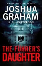 THE FÜHRER'S DAUGHTER (Episode 1 of 5) ebook by Joshua Graham, R.J. Patterson