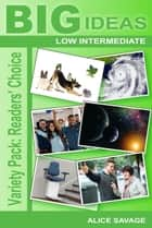 Variety Pack: Readers' Choice: Big Ideas: Low Intermediate ebook by Alice Savage