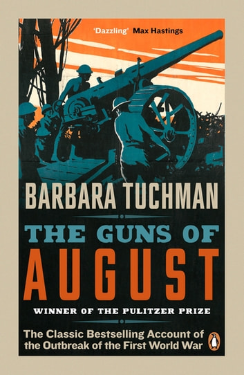 The Guns of August - The Classic Bestselling Account of the Outbreak of the First World War ebook by Barbara Tuchman
