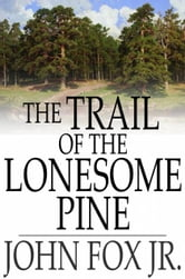 The Trail of the Lonesome Pine ebook by John Fox Jr.