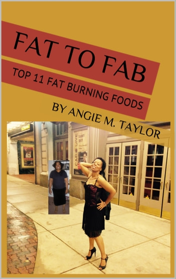 Fat to Fab: Top 11 Fat Burning Foods ebook by Angie M. Taylor