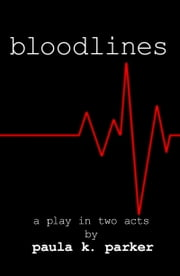 Bloodlines: a play in two acts ebook by Paula Parker