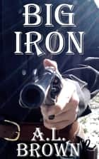 Big Iron ebook by A.L. Brown