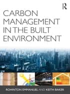 Carbon Management in the Built Environment ebook by Rohinton Emmanuel, Keith Baker