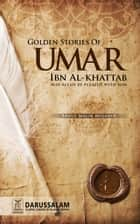 Golden Stories of Umar Ibn Al-Khattab ebook by Darussalam Publishers, Abdul Malik Mujahid