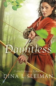 Dauntless (Valiant Hearts Book #1) ebook by Dina L. Sleiman