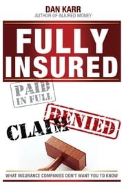 Fully Insured, Claim Denied: What Insurance Companies Don't Want You to Know ebook by Dan Karr