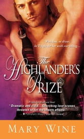 The Highlander's Prize - Sparks fly when a Passionate Highland Laird kidnaps a Feisty Royal Heroine ebook by Mary Wine
