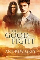 The Good Fight ebook by Andrew Grey