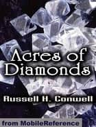 Acres Of Diamonds: Our Every-Day Opportunities (Mobi Classics) ebook by Russell H. Conwell