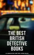 The Best British Detective Books: 270+ Murder Mysteries, Crime Stories & Suspense Thrillers - The Most Famous British Investigators: Sherlock Holmes, Father Brown, P. C. Lee… ebook by