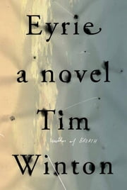 Eyrie - A Novel ebook by Tim Winton