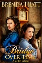 Bridge Over Time - A Time Travel Romance ebook by Brenda Hiatt