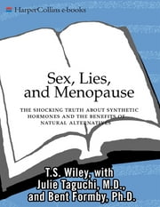 Sex, Lies, and Menopause - The Shocking Truth About Synthetic Hormones and the Benefits of Natural Alternatives ebook by T. S. Wiley,Julie Taguchi, M.D.,Bent Formby, PhD