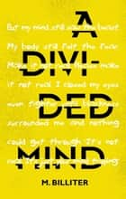 A Divided Mind - The Divided Series, #1 ebook by M. Billiter