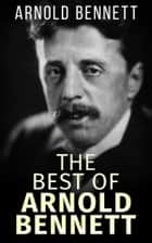 The best of Arnold Bennett ebook by Arnold Bennett
