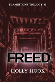 Freed (#3 Flamestone Trilogy) - Flamestone Trilogy, #3 ebook by Holly Hook