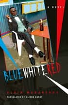 Blue White Red - A Novel ebook by Alain Mabanckou, Alison Dundy