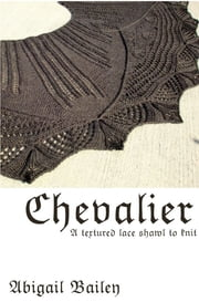 Chevalier: a textured lace shawl pattern to knit ebook by Abigail Bailey