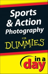 Sports and Action Photography In A Day For Dummies ebook by Jonathan Streetman