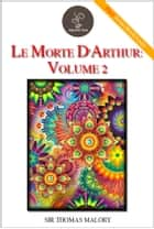 Le Morte d'Arthur: Volume 2 - (FREE Audiobook Included!) eBook by Sir Thomas Malory
