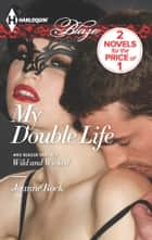 My Double Life - Wild and Wicked ebook by Joanne Rock
