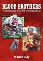 Blood Brothers - The exploits of Steve and Chris Podjursky ebook by Marion Day