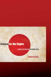 Science for the Empire - Scientific Nationalism in Modern Japan ebook by Hiromi Mizuno