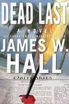 Dead Last - A Novel ebook by James W. Hall