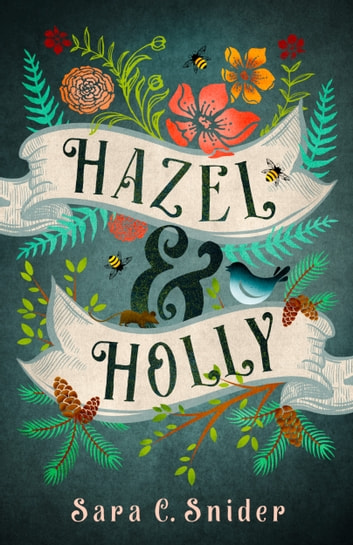 Hazel and Holly - A Fantasy Adventure ebook by Sara C. Snider