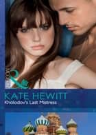 Kholodov's Last Mistress (Mills & Boon Modern) ebook by Kate Hewitt