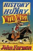 History in a Hurry: Wild West ebook by John Farman