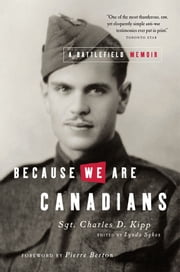 Because We Are Canadians: A Battlefield Memoir ebook by Charles Kipp