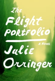 The Flight Portfolio - A novel ebook by Julie Orringer