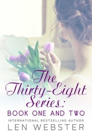 The Thirty-Eight Series: Book One And Two - Thirty-Eight ebook by Len Webster