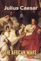 The African Wars - English and Latin Language ebook by Julius Caesar
