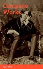 The Complete Works of Oscar Wilde: Stories, Plays, Poems & Essays ekitaplar by Oscar Wilde