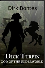 Dick Turpin, God Of The Underworld ebook by Dirk Bontes