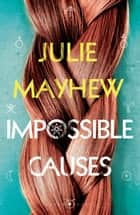 Impossible Causes ebook by Julie Mayhew