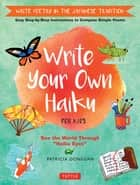 Write Your Own Haiku for Kids - Write Poetry in the Japanese Tradition - Easy Step-by-Step Instructions to Compose Simple Poems ebook by Patricia Donegan