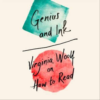 Genius and Ink: Virginia Woolf on How to Read audiobook by Virginia Woolf