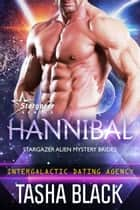 Hannibal - Stargazer Alien Mystery Brides #1 (Intergalactic Dating Agency) ebook by Tasha Black