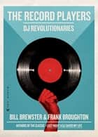 The Record Players - DJ Revolutionaries ebook by Bill Brewster, Frank Broughton