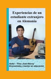 Experiencias de un estudiante extranjero en Alemania ebook by Tirso Jose Alecoy