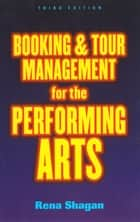 Booking and Tour Management for the Performing Arts ebook by Rena Shagan
