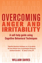 Overcoming Anger and Irritability, 1st Edition - A Self-help Guide using Cognitive Behavioral Techniques ebook by William Davies