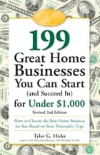 199 Great Home Businesses You Can Start (and Succeed In) for Under $1,000 ebook by Tyler G. Hicks