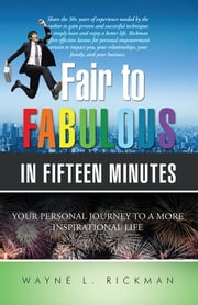 Fair to Fabulous in Fifteen Minutes - Your Personal Journey to a More Inspirational Life ebook by Wayne L. Rickman