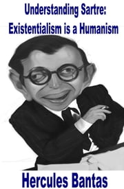 Understanding Sartre: Existentialism is a Humanism ebook by Hercules Bantas